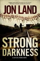 Strong Darkness ebook by Jon Land