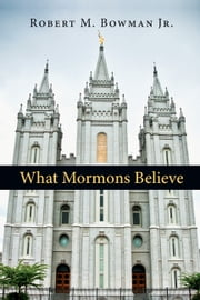 What Mormons Believe ebook by Robert M. Bowman Jr.