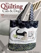 It's Quilting Cats and Dogs - 15 Heart-Warming Projects Combining Patchwork, Applique and Stitchery ebook by Lynette Anderson