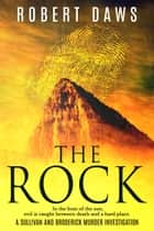 The Rock - The First Sullivan and Broderick Murder Investigation ebook by Robert Daws