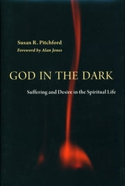 God in the Dark - Suffering and Desire in the Spiritual Life ebook by Susan Pitchford,Alan Jones