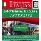 Smartphone Italian I Intensive - Designed Specifically to Teach You Italian While on the Go. Learn Wherever You Are on Your Smartphone, in Your Car, At the Gym, While Traveling, Eating Out, Or Even At Home! audiobook by Mark Frobose