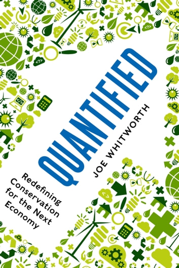 Quantified - Redefining Conservation for the Next Economy ebook by Joe S. Whitworth
