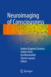 Neuroimaging of Consciousness ebook by Andrea Eugenio Cavanna,Andrea Nani,Hal Blumenfeld,Steven Laureys
