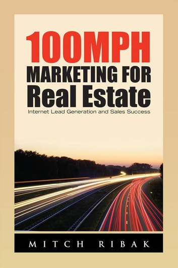 100Mph Marketing for Real Estate - Internet Lead Generation and Sales Success ebook by Mitch Ribak