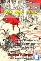 The Adventures of Old Mr.Toad - With 187 Original Illustrations from Harrison Cady and Top Quotes ebook by Thornton W. Burgess