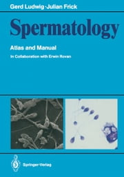 Spermatology - Atlas and Manual ebook by Erwin Rovan, Gerd Ludwig, Philip J. Gibson,...