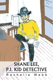 Shane Lee, P.I. Kid Detective ebook by Rachelle Webb