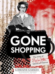 Gone Shopping - The Story of Shirley Pitts - Queen of Thieves ebook by Lorraine Gamman