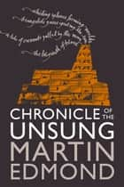 Chronicle of the Unsung ebook by Martin Edmond