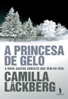 A Princesa de Gelo ebook by Camilla Läckberg