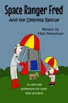 Space Ranger Fred and The Umbrella Rescue ebook by Matthew Newnham