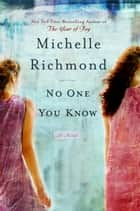 No One You Know - A Novel ebook by Michelle Richmond