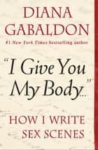 """I Give You My Body . . ."" ebook by Diana Gabaldon"