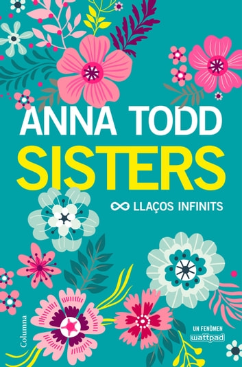 Sisters. Llaços infinits ebook by Anna Todd