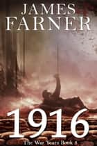 1916 - The War Years, #3 ebook by James Farner
