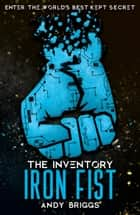 The Inventory: The Iron Fist ebook by Andy  Briggs