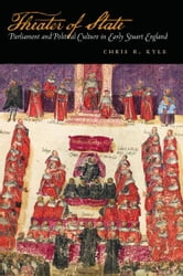 Theater of State - Parliament and Political Culture in Early Stuart England ebook by Chris Kyle