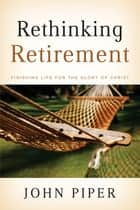 Rethinking Retirement ebook by John Piper