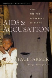 AIDS and Accusation - Haiti and the Geography of Blame ebook by Paul Farmer