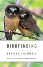 Birdfinding in British Columbia ebook by Richard Cannings, Russell Cannings