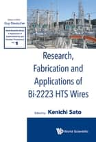Research, Fabrication and Applications of Bi-2223 HTS Wires ebook by Kenichi Sato