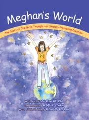 Meghan's World - The Story of One Girl's Triumph over Sensory Processing Disorder ebook by Diane M. Renna