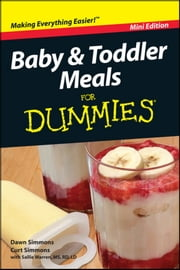 Baby and Toddler Meals For Dummies, Mini Edition ebook by Dawn Simmons,Curt Simmons