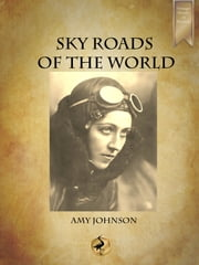 Sky Roads of the World ebook by Amy Johnson