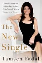 The New Single - Finding, Fixing, and Falling Back in Love with Yourself After a Breakup or Divorce ebook by Tamsen Fadal