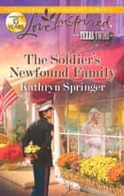 The Soldier's Newfound Family (Mills & Boon Love Inspired) (Texas Twins, Book 5) ebook by Kathryn Springer