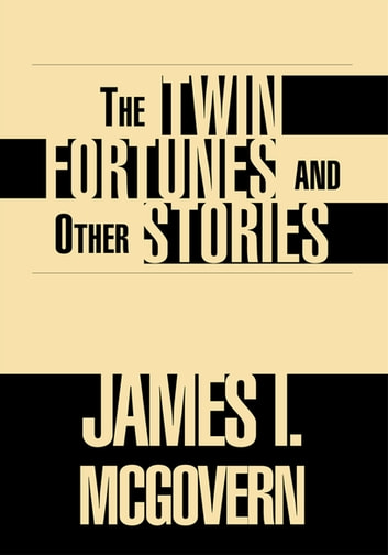 The Twin Fortunes and Other Stories ebook by James I. McGovern