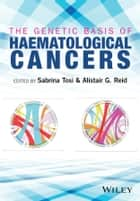 The Genetic Basis of Haematological Cancers ebook by Sabrina Tosi,Alistair G. Reid