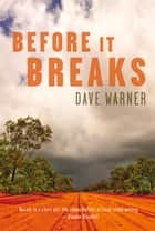 Before It Breaks ebook by Dave Warner