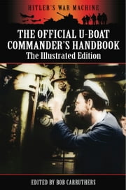 The Official U-Boat Commanders Handbook - The Illustrated Edition ebook by Bob Carruthers