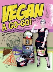 Vegan à Go-Go! - A Cookbook & Survival Manual for Vegans on the Road ebook by Sarah Kramer