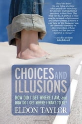 Choices and Illusions ebook by Eldon Taylor