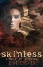 skinless (Part III) - A Novel in III Parts ebook by L. M. Davis