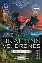 Dragons vs. Drones ebook by Wesley King