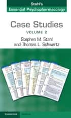 Case Studies: Stahl's Essential Psychopharmacology: Volume 2 eBook by Stephen M. Stahl, Thomas L. Schwartz