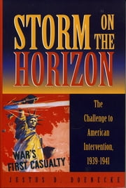 Storm on the Horizon - The Challenge to American Intervention, 1939-1941 ebook by Justus D. Doenecke
