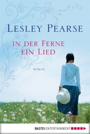 In der Ferne ein Lied - Roman ebook by Lesley Pearse,Beate Richter