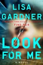 Look for Me ebook by Lisa Gardner