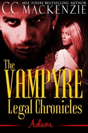 The Vampyre Legal Chronicles - Adam - Adam - Book 4: Paranormal Romance ebook by CC MacKenzie