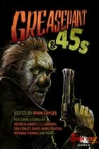 Greasepaint & .45s ebook by Ryan Sayles, Patricia Abbott, J.L. Abramo,...