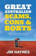 Great Australian Scams, Cons and Rorts - A book of dodgy schemes and crazy dreams from the bush to the city ebook by Jim Haynes