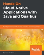 Hands-On Cloud-Native Applications with Java and Quarkus - Build high performance, Kubernetes-native Java serverless applications ebook by Francesco Marchioni, Mark Little