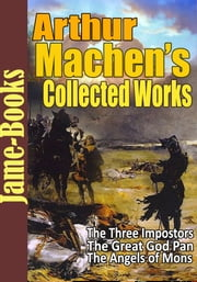 Arthur Machen's Collected Works - ( 30 Short Stories ) ebook by Arthur Machen