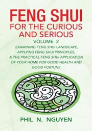 Feng Shui For The Curious and Serious Volume 2 ebook by Phil N. Nguyen