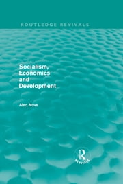 Socialism, Economics and Development (Routledge Revivals) ebook by Alec Nove